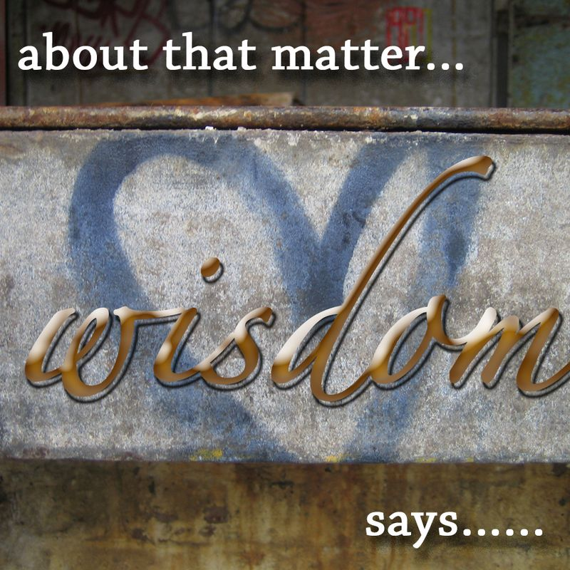 Wisdom says